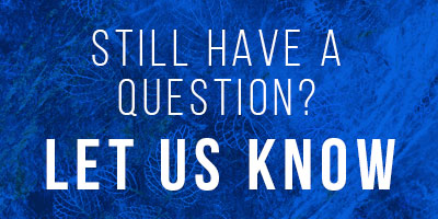 Still have a question? Let us know