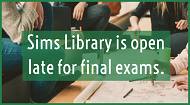 Sims Library is open late for finals