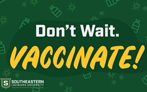Southeastern encourages students to 'Don't Wait. Vaccinate!'