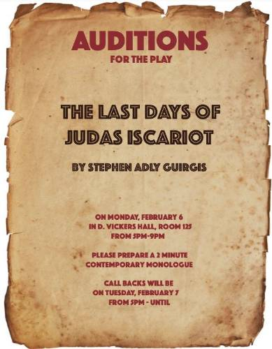 Auditions for The Last Days of Judas Iscariot. Mon Feb 6 from 5-9pm Rm 125 D Vickers Hall